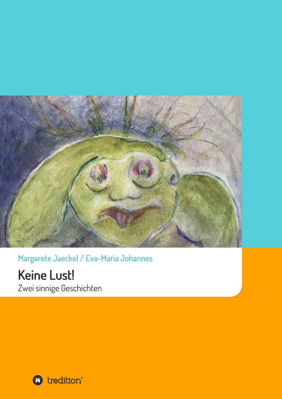 Keine Lust | Sinnige Geschichten Margarete Jaeckel | Illustrationen: Eva-Maria Johannes