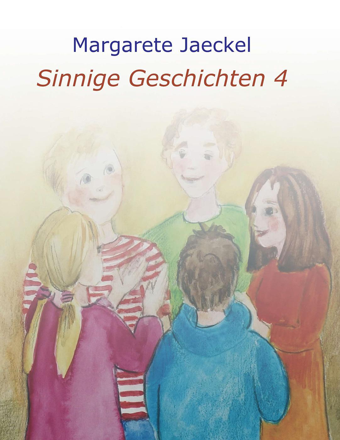 Sammelband 4 | Sinnige Geschichten Margarete Jaeckel | Illustrationen: S. Ledendecker & Eva-Maria Johannes