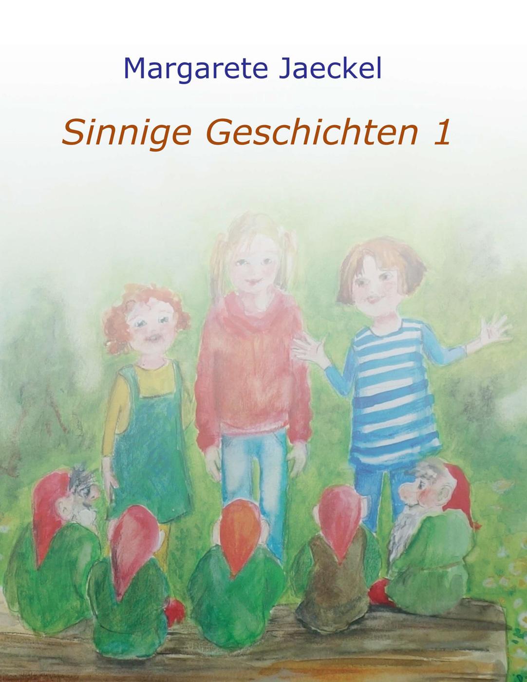 Sammelband 1 | Sinnige Geschichten Margarete Jaeckel | Illustrationen: S. Ledendecker & Eva-Maria Johannes